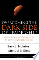"""""""Overcoming the Dark Side of Leadership: How to Become an Effective Leader by Confronting Potential Failures"""" by Gary L. McIntosh, Samuel D. Sr. Rima"""