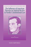 The Influence of American Theories of Judicial Review on Nordic Constitutional Law