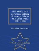 The Story Of A Common Soldier Of Army Life In The Civil War 1861 1865 War College Series