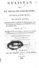 Gulistan, ou le Hulla de Samarcande, opéracomique, en trois actes ... Paroles de *** [i.e. A. E. X. Poisson de Lachabeaussière and C. G. Étienne], etc