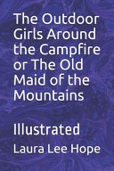 The Outdoor Girls Around the Campfire Or The Old Maid of the Mountains