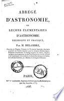 Abrégé d'astronomie, ou Leçons élémentaires d'astronomie théorique et pratique par m. Delambre