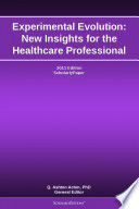 Experimental Evolution  New Insights for the Healthcare Professional  2011 Edition
