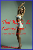 That Wife Is So Damned Hot! Twenty Sexy Wife Erotica Stories
