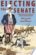 Electing the Senate  : Indirect Democracy before the Seventeenth Amendment
