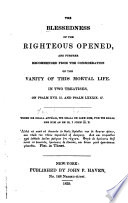 The Blessedness Of The Righteous Opened And Further Recommended From The Consideration Of The Vanity Of This Mortal Life