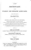 A New Dictionary of the Italian and English Languages  Based Upon that of Baretti  and Containing  Among Other Additions and Improvements  Numerous Neologisms     and a Copious List of Geographical and Proper Names