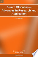 Serum Globulins   Advances in Research and Application  2012 Edition