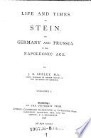Life and Times of Stein  Or Germany and Prussia in the Napoleonic Age