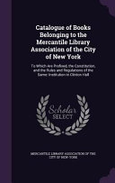 Catalogue Of Books Belonging To The Mercantile Library Association Of The City Of New York