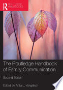 """The Routledge Handbook of Family Communication"" by Anita L. Vangelisti"