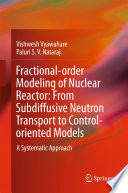 Fractional Order Modeling Of Nuclear Reactor From Subdiffusive Neutron Transport To Control Oriented Models Book PDF