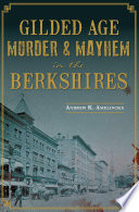 Gilded Age Murder Mayhem In The Berkshires