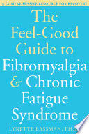 The Feel Good Guide to Fibromyalgia and Chronic Fatigue Syndrome
