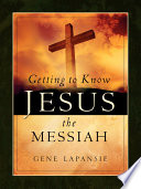 Getting To Know Jesus The Messiah