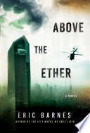 Above the ether : a novel