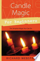 """Candle Magic for Beginners: The Simplest Magic You Can Do"" by Richard Webster"