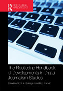 The Routledge Handbook of Developments in Digital Journalism Studies