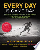 """Every Day Is Game Day: Train Like the Pros With a No-Holds-Barred Exercise and Nutrition Plan for Peak Performance"" by Mark Verstegen, Peter Williams"