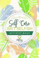 Self Care Isn t Selfish Activity Book