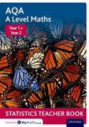AQA a Level Maths: Year 1 + Year 2 Statistics Teacher Book
