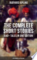 THE COMPLETE SHORT STORIES OF RUDYARD KIPLING  440  Tales in OneEdition  With Original Illustrations  Book PDF