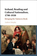 Ireland, Reading and Cultural Nationalism, 1790–1930