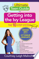 The Ultimate Teen Guide to Getting into the Ivy League Book