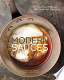 """Modern Sauces: More than 150 Recipes for Every Cook, Every Day"" by Martha Holmberg, Ellen Silverman"