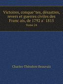 Pdf Victoires, conque?tes, de?sastres, revers et guerres civiles des Franc?ais, de 1792 a? 1815 Telecharger