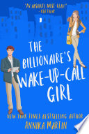 """The Billionaire's Wake-up-call Girl: A sexy enemies-to-lovers romantic comedy"" by Annika Martin"