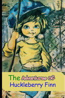 The Adventures of Huckleberry Finn (Annotated) Classic Unabridged Humorous Fiction Novel