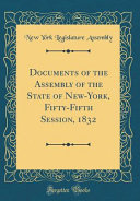 Documents of the Assembly of the State of New York  Fifty Fifth Session  1832  Classic Reprint