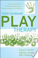 """Child-Centered Play Therapy: A Practical Guide to Developing Therapeutic Relationships with Children"" by Nancy H. Cochran, William J. Nordling, Jeff L. Cochran"