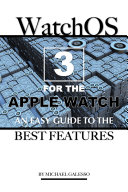Watch Os 3 for the Apple Watch: An Easy Guide to the Best Features [Pdf/ePub] eBook