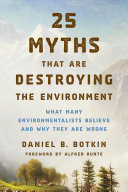25 Myths That Are Destroying the Environment: What Many ...