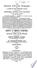 The American Universal Geography  : Or, A View of the Present State of All the Kingdoms, States and Colonies in the Known World...