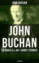 JOHN BUCHAN  28 Novels   40  Short Stories  Illustrated