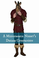 A Midsummer Night's Dream Companion (Includes Study Guide, Complete Unabridged Book, Historical Context, Biography, and Characte