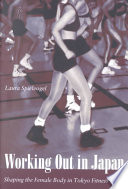 """Working Out in Japan: Shaping the Female Body in Tokyo Fitness Clubs"" by Laura Spielvogel"