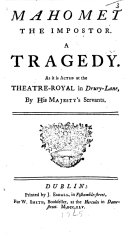 Mahomet the Impostor. A tragedy. In verse. Adapted from the French of Voltaire, acts I.-IV. by James Miller, act v. by J. Hoadly. With a dedicatory epistle by Dorothy Miller