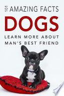 Dog Books: 101 Amazing Facts about Dogs