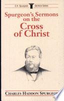 Spurgeon S Sermons On The Cross Of Christ