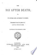 The Day After Death  Or  Our Future Life According to Science  Translated from the French     Illustrated by     Astronomical Plates