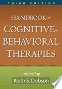 """Handbook of Cognitive-Behavioral Therapies, Third Edition"" by Keith S. Dobson"