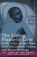 The Living Flame of Love by St  John of the Cross with His Letters  Poems  and Minor Writings