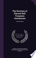 The Doctrine of Eternal Hell Torments Overthrown