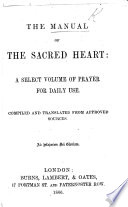 The Manual of the Sacred Heart  a Select Volume of Prayer for Daily Use  Compiled and Translated from Approved Sources  Etc