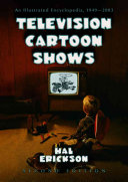 Television Cartoon Shows, An Illustrated Encyclopedia, 1949 Through 2003 by Hal Erickson PDF