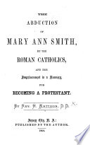 The Abduction of M  A  Smith  by the Roman Catholics  and Her Imprisonment in a Nunnery  for Becoming a Protestant